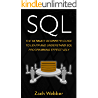 SQL: The Ultimate Beginners Guide To Learn And Understand SQL Programming Effectively