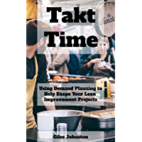 Takt Time: Using Simple Demand Planning to Help Shape Your Lean Improvement Projects (The Business Productivity Series…