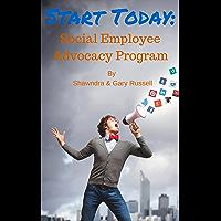 Start Today: Social Employee Advocacy Program (English Edition)
