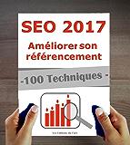 SEO 2017 : 100 techniques et stratégies à jour pour améliorer son référencement en 2017