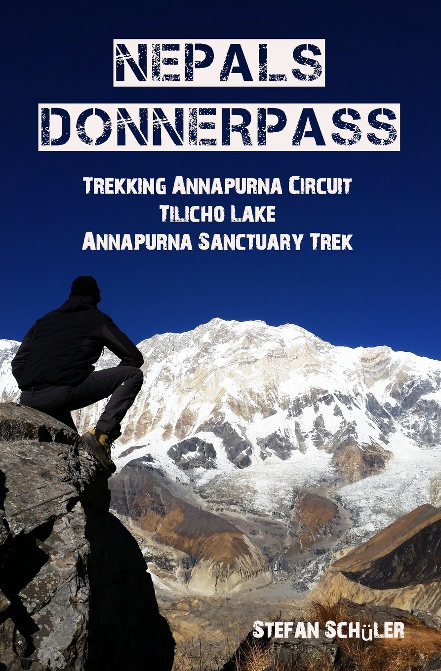 NEPALs DONNERPASS: Trekking ANNAPURNA CIRCUIT, TILICHO LAKE & ANNAPURNA SANCTUARY TREK (German Edition) PDF