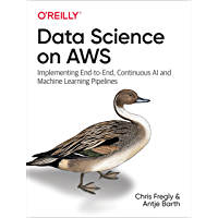 Data Science on AWS: Implementing End-to-End, Continuous AI and Machine Learning Pipelines (English Edition)