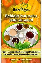 Bebidas naturales para su salud: Pequeña guía digital con jugos frescos y tés de hierbas y sus propiedades curativas (Nature Passion nº 0) (Spanish Edition) Kindle Edition