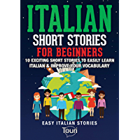 Italian Short Stories for Beginners: 10 Exciting Short Stories to Easily Learn Italian & Improve Your Vocabulary (Easy Italian Stories Vol. 1) (Italian Edition)