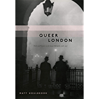 Queer London: Perils and Pleasures in the Sexual Metropolis, 1918-1957 (Chicago Series on Sexuality, History, and…
