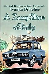 A Zany Slice of Italy (Italian Living Book 1) Kindle Edition