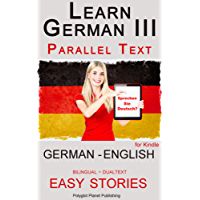 Learn German III: Parallel Text - Easy Stories (German - English) Bilingual - Dual Language (Learning German with Parallel Text 3)
