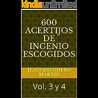 600 ACERTIJOS DE INGENIO ESCOGIDOS: Vol. 3 y 4