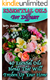Essential Oils For Diffuser: 40 Essential Oils Blends That Will Freshen Up Your Home