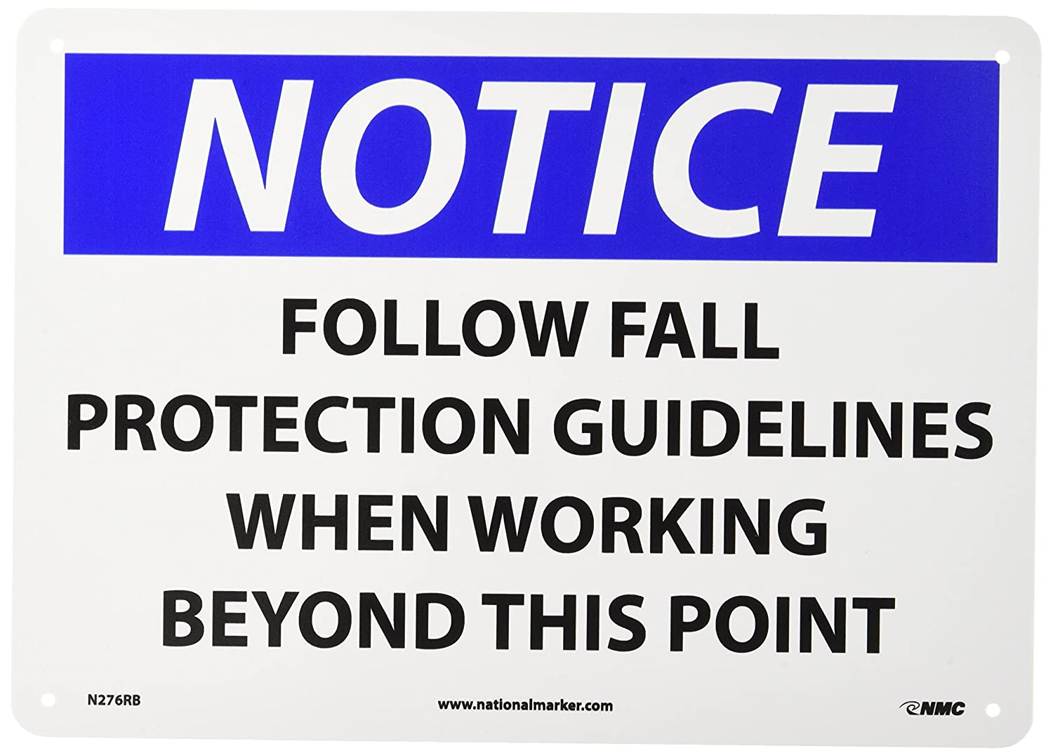 Legend NOTICE 14 Length x 10 Height NMC N276RB OSHA Sign FOLLOW FALL PROTECTION GUIDELINES WHEN WORKING BEYOND THIS POINT Black//Blue on White Rigid Plastic