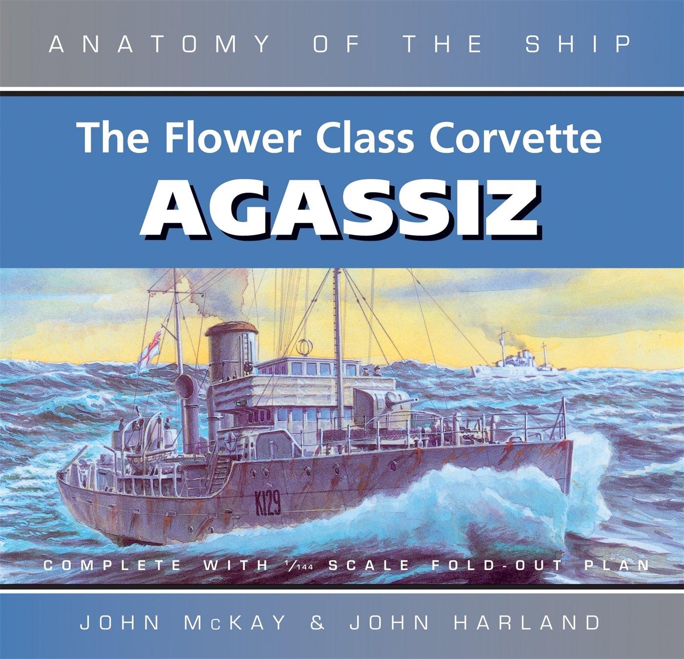 The Flower Class Corvette Agassiz Anatomy Of The Ship John Mckay