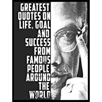 Quotes:101+ Greatest Quotes on life, goal and Success from famous people around the world: Greatest and most powerful quotes ever used by leaders around ... people ever lived Book 3) (English Edition)