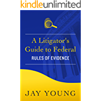A Litigator's Guide to Federal Rules of Evidence (Your Legal Guides Book 3)