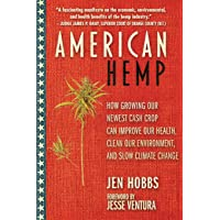 American Hemp: How Growing Our Newest Cash Crop Can Improve Our Health, Clean Our...
