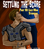 Settling the Score -- Part 10: Last Man Standing