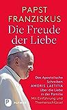 Die Freude der Liebe: Das Apostolische Schreiben Amoris Laetitia über die Liebe in der Familie: Mit Themenschlüssel. Mit einer Einführung von Jürgen Erbacher