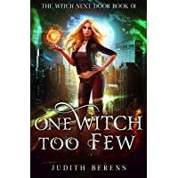 One Witch Too Few: An Urban Fantasy Action Adventure (The Witch Next Door Book 1)