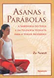 Asanas e Parábolas: A Sabedoria do Yoga e da Filosofia Vedanta Para o Yogue Moderno