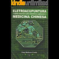 ELETROACUPUNTURA e outros recursos eletroeletrônicos aplicáveis à MEDICINA CHINESA