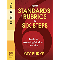 From Standards to Rubrics in Six Steps: Tools for Assessing Student Learning (English Edition)