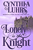Lonely is the Knight (Merriweather Sisters Time Travel Romance Book 3)