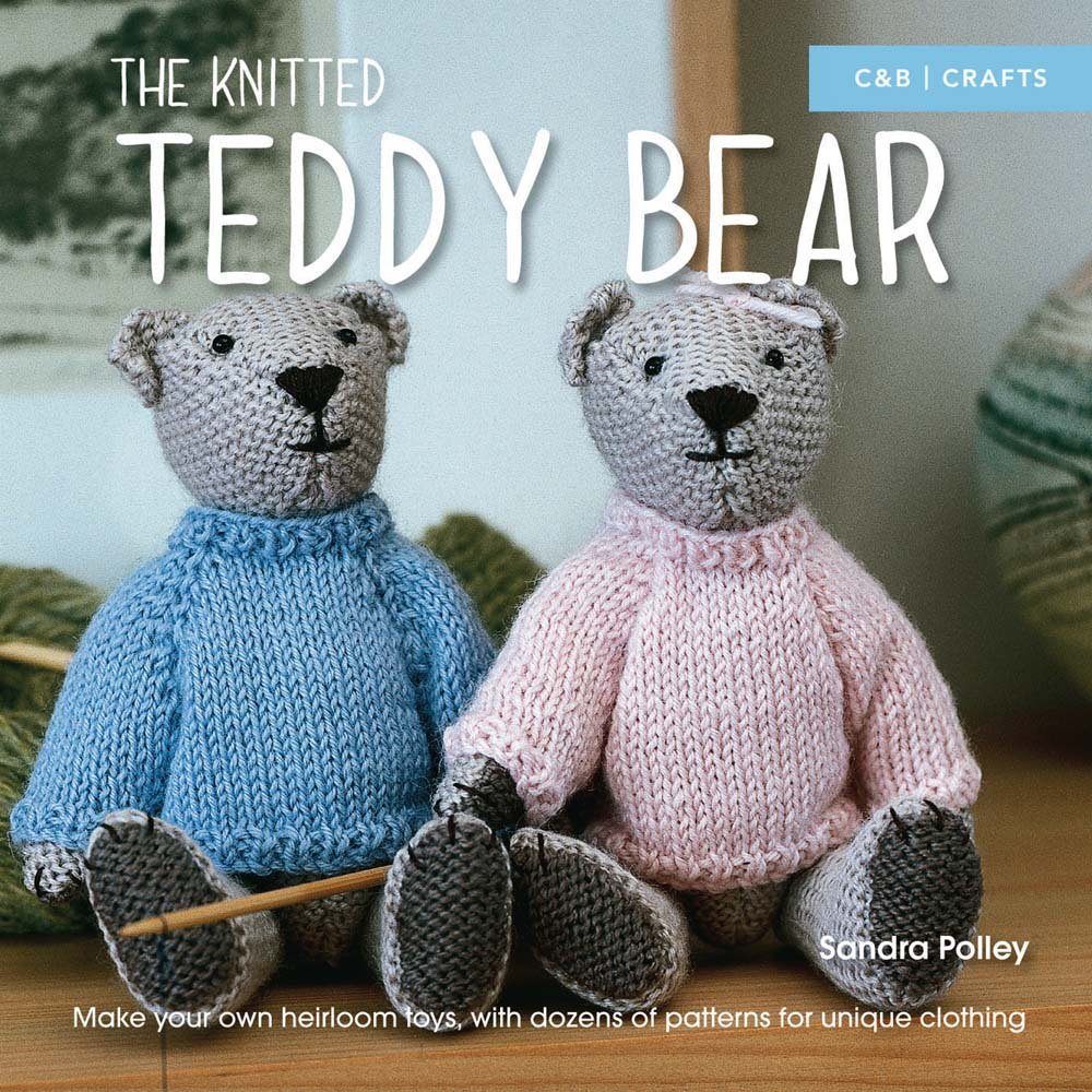 The knitted teddy bear make your own heirloom toys with dozens the knitted teddy bear make your own heirloom toys with dozens of patterns for unique clothing sandra polley 9781910231500 amazon books bankloansurffo Image collections