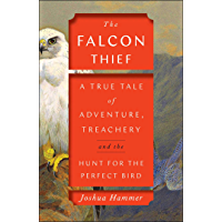 The Falcon Thief: A True Tale of Adventure, Treachery, and the Hunt for the Perfect Bird