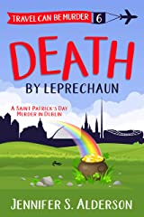Death by Leprechaun: A Saint Patrick's Day Murder in Dublin (Travel Can Be Murder Cozy Mystery Series Book 6) Kindle Edition