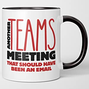 Another Teams Meeting That Should Have Been an Email. Funny Coffee Mug, Work Home Office, Fun Boss Employee Tea Cup Gift, Zoom and Teams, Friend, Husband Wife, Men Women, Co-Worker Colleague, Teacher.