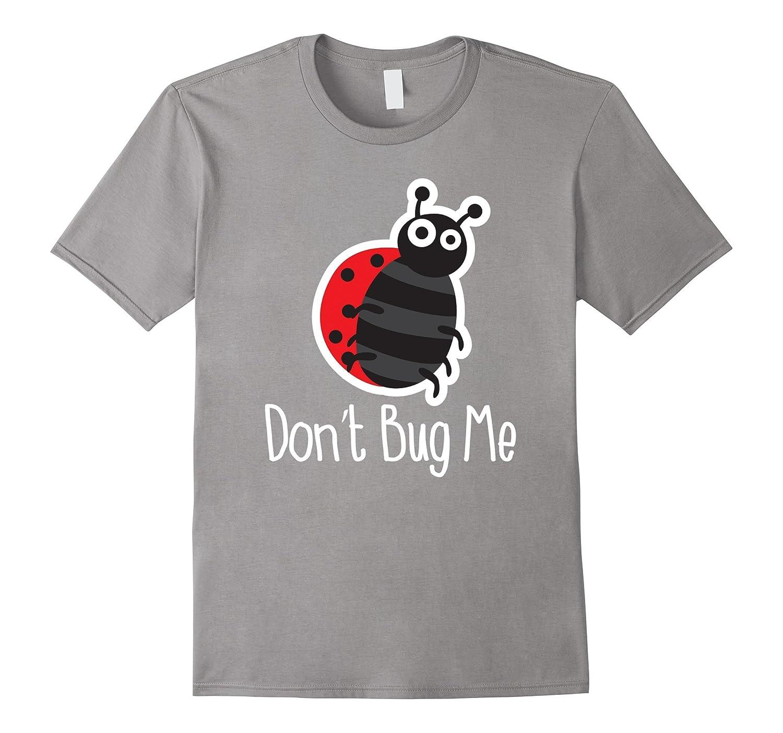 Dont Bug Me Ladybug Shirt - Insect Cute Funny-Art