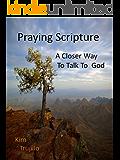 Praying Scripture: A Closer Way to Talk to God