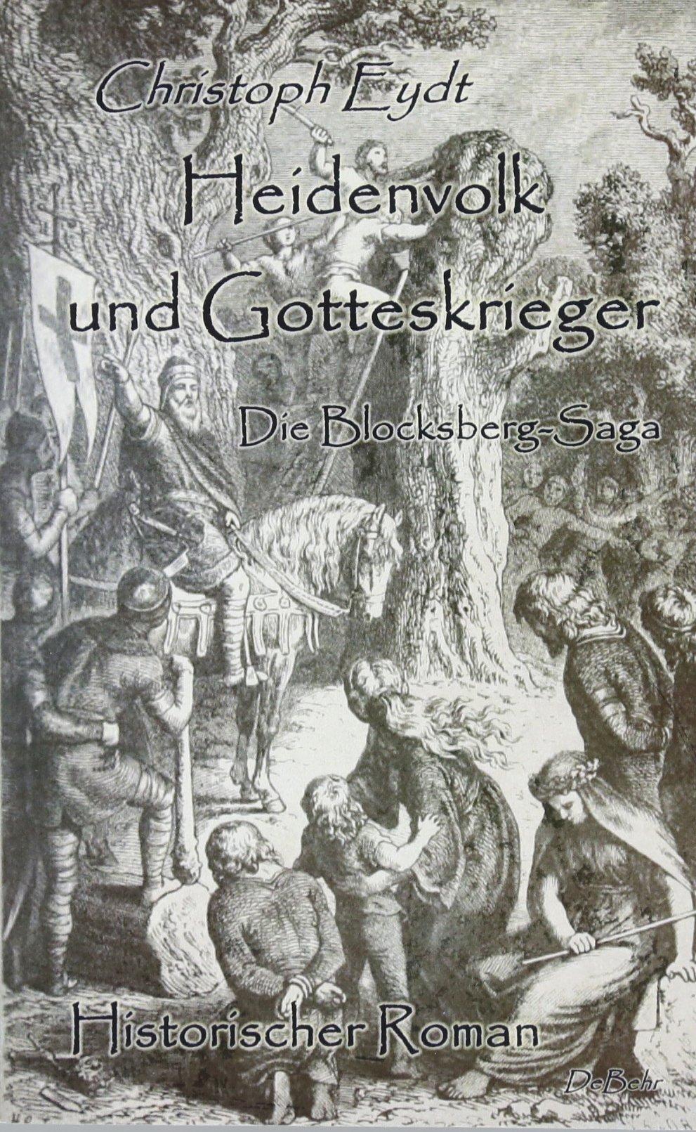 Heidenvolk und Gotteskrieger - Die Blocksberg-Saga - Historischer Roman Taschenbuch – 5. März 2018 Christoph Eydt Verlag DeBehr 3957534836 Europa / Geschichte