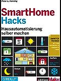 SmartHome Hacks: Hausautomatisierung selber machen (Edition Make:)