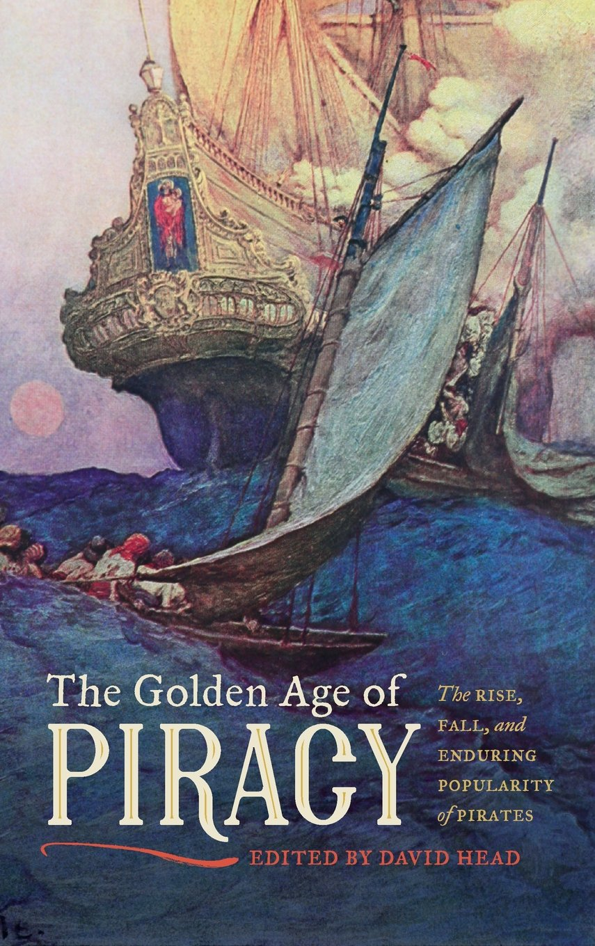 The Golden Age of Piracy: The Rise, Fall, and Enduring