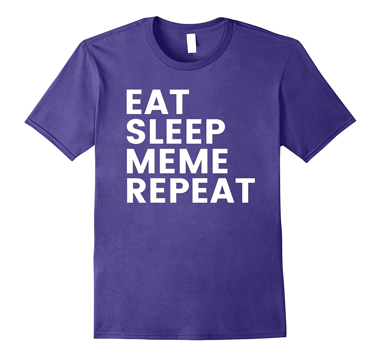 Eat Sleep Meme Repeat Shirt – Dank Memes Internet English