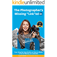 "The Photographers Missing ""Link""edIn 2nd Edition 2019: Your Step by Step Guide on How to Make a Ton of Money on LinkedIn… book cover"