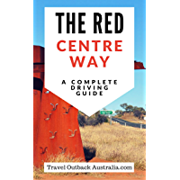 The Red Centre Way Guide: A Complete Driving & Sightseeing Guide