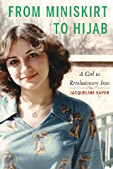 From Miniskirt to Hijab: A Girl in Revolutionary Iran Kindle Edition
