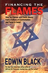 Financing the Flames: How Tax-Exempt and Public Money Fuel a Culture of Confrontation and Terror in Israel Kindle Edition