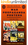 The Big Book of War Propaganda Posters: Volume Two: A Kindle Coffee Table Book