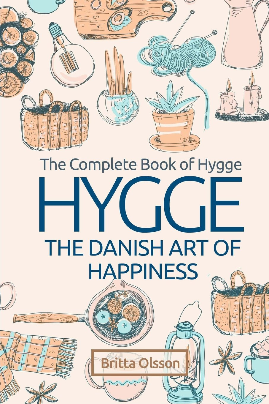 Read Online Hygge: The Danish Art of Happiness: The Complete Book of Hygge ebook