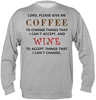 Coffee to Change The Things i can Wine i Cannot Funny Unisex Sweatshirt tee
