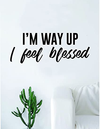 Amazoncom Im Way Up I Feel Blessed Quote Wall Decal Sticker Room
