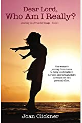 Dear Lord, Who Am I Really? (Journey to a True Self Image Book 1) Kindle Edition