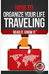 How to Organize Your Life (Traveling) Kindle Edition