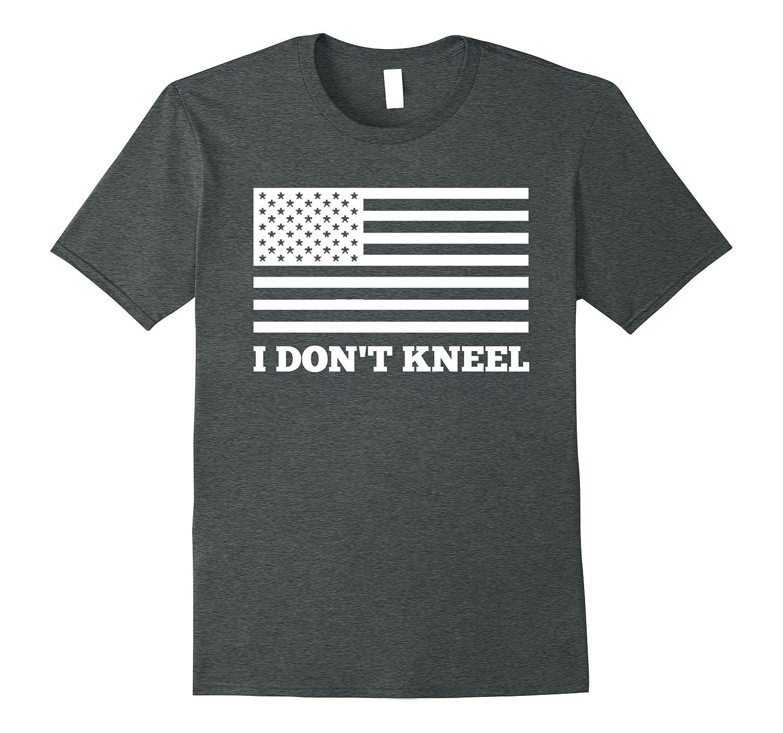 USA I Don't Kneel T-Shirt American Flag Tee-ANZ