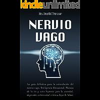 Nervio Vago: La guía definitiva para la estimulación del nervio vago, Inteligencia Emocional, Manejo de la ira y auto…