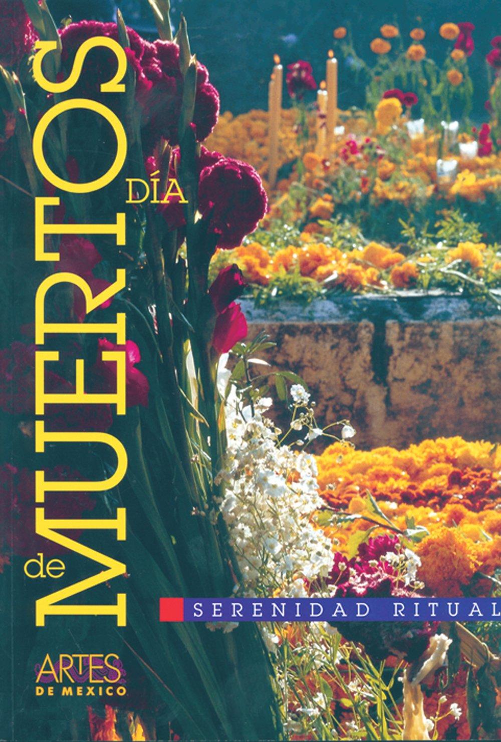 Artes de Mexico # 62. Dia de muertos: Serenidad ritual / Day of the Dead. Ritual Serenity (Spanish Edition) pdf epub