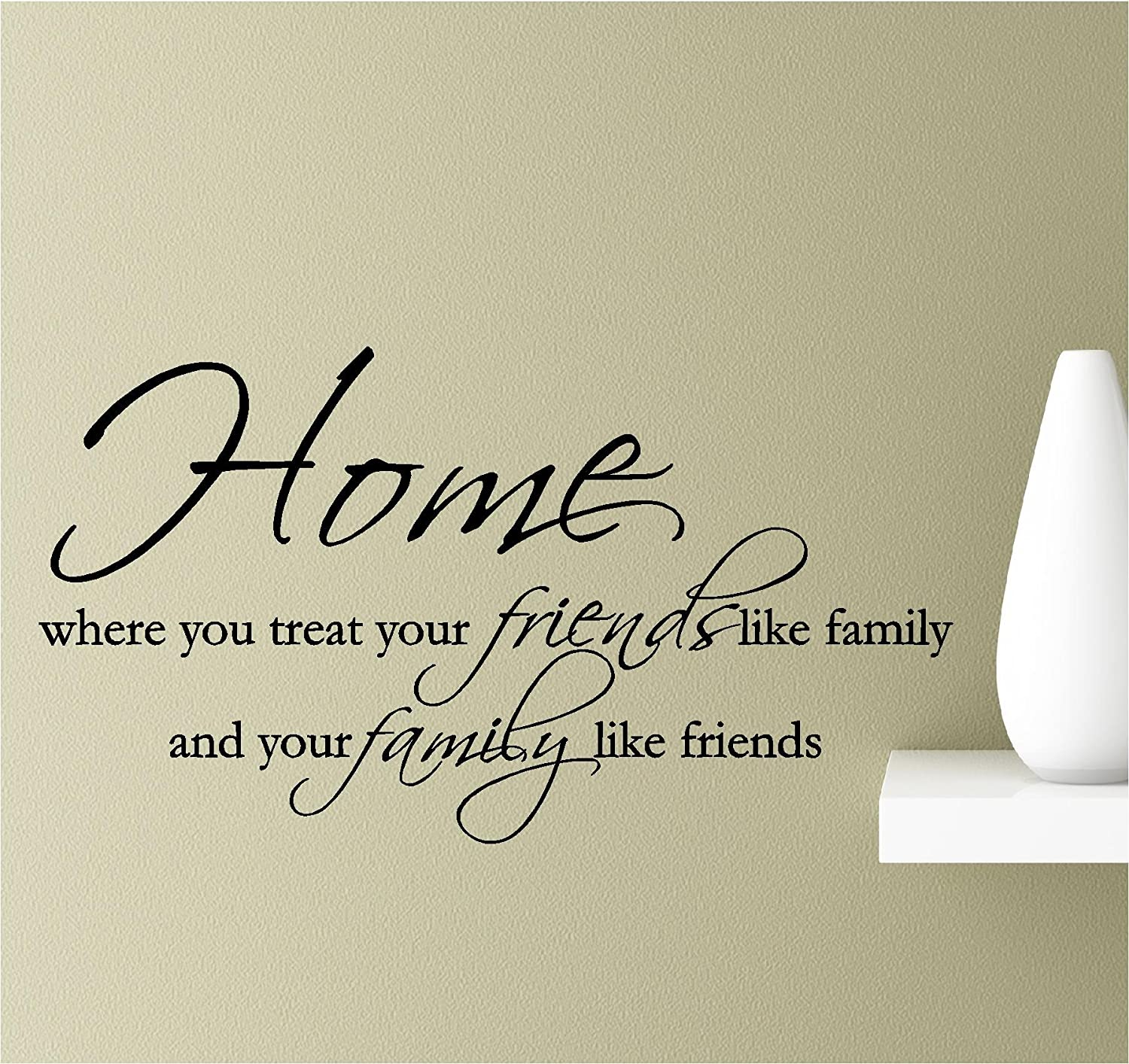 Home, Where You Treat Your Friends Like Family and Your Family Like Friends Vinyl Wall Art Inspirational Quotes Decal Sticker