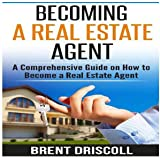 Becoming a Real Estate Agent: A Comprehensive Guide on How to Become a Real Estate Agent